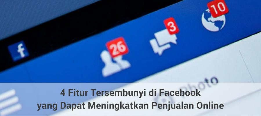 4-fitur-tersembunyi-di-facebook-yang-dapat-meningkatkan-penjualan-online